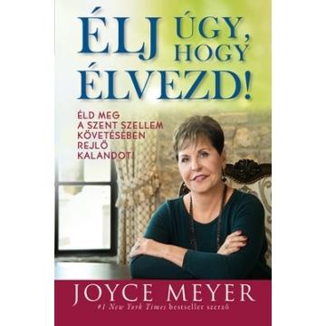 Élj úgy, hogy élvezd! Éld meg a Szent Szellem követésében rejlő kalandot! - Joyce Meyer