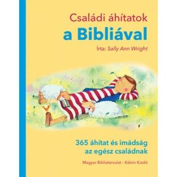 Családi áhítatok a Bibliával 365 áhítat és imádság az egész családnak - Sally Ann Wright