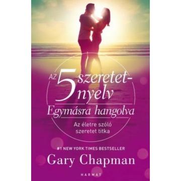 Az 5 szeretetnyelv – Egymásra hangolva - Az életre szóló szeretet titka - GARY CHAPMAN