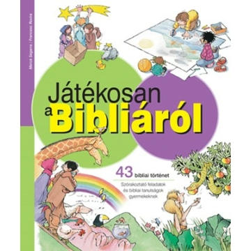 Játékosan a Bibliáról 43 bibliai történet - Szórakoztató feladatok és bibliai tanulságok gyermekeknek - Mercé Segarra