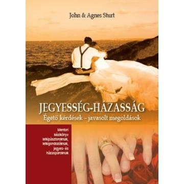Jegyesség - Házasság Égető kérdések - javasolt megoldások  - Agnes Sturt, John Sturt