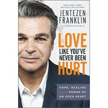 Love Like You've Never Been Hurt Hope, Healing and the Power of an Open Heart - Jentezen Franklin