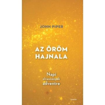 Az öröm hajnala - Napi olvasmányok adventre - John Piper
