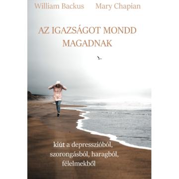 Az igazságot mondd magadnak - Mary Chapian, William Backus (HAMAROSAN KAPHATÓ)