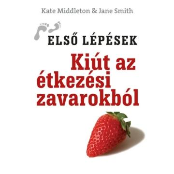 Kiút az étkezési zavarokból - KATE MIDDLETON, JANE SMITH