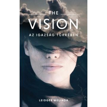 The Vision – Az igazság tükrében - Leidgeb Melinda