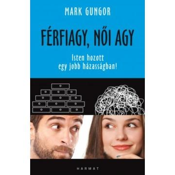 Férfiagy, női agy ISTEN HOZOTT EGY JOBB HÁZASSÁGBAN! - MARK GUNGOR