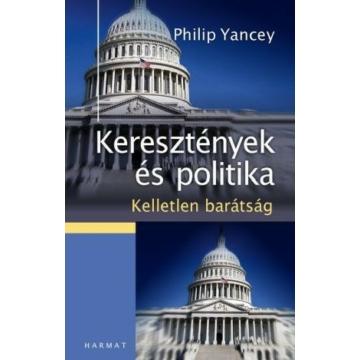 Keresztények és politika – Kelletlen barátság - PHILIP YANCEY