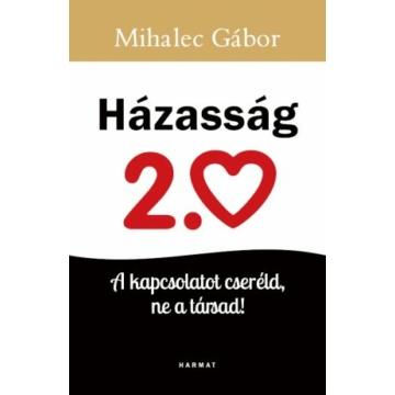 Házasság 2.0 A KAPCSOLATOT CSERÉLD, NE A TÁRSAD! - MIHALEC GÁBOR