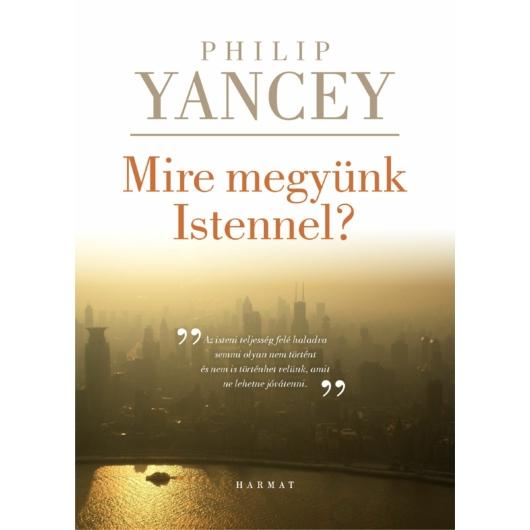 Mire megyünk Istennel? - Philip Yancey