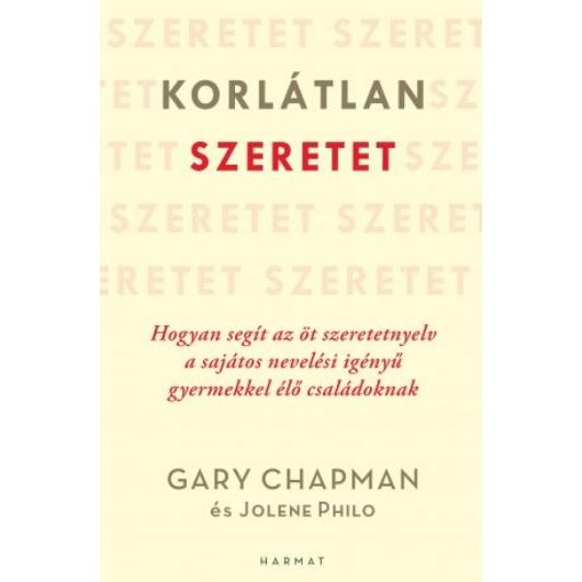 Korlátlan szeretet - Hogyan segít az 5 szeretetnyelv a sajátos nevelési igényű gyermekkel élő családoknak - Gary Chapman, Jolene Philo