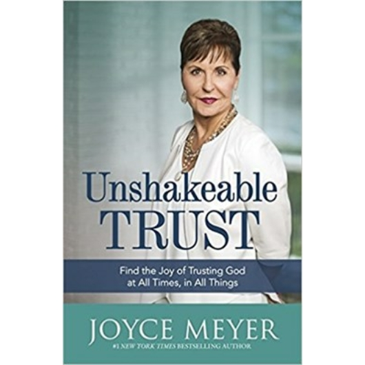 Unshakeable Trust Find the Joy of Trusting God at All Times, in All Things  - Joyce Meyer